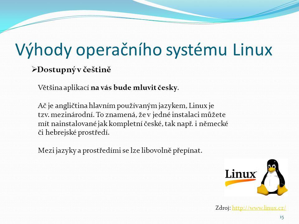 Výhody operačního systému Linux 15  Dostupný v češtině Zdroj: http://www.linux.cz/http://www.linux.cz/ Většina aplikací na vás bude mluvit česky. Ač