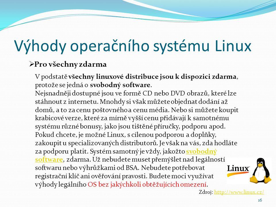 Výhody operačního systému Linux 16  Pro všechny zdarma V podstatě všechny linuxové distribuce jsou k dispozici zdarma, protože se jedná o svobodný so