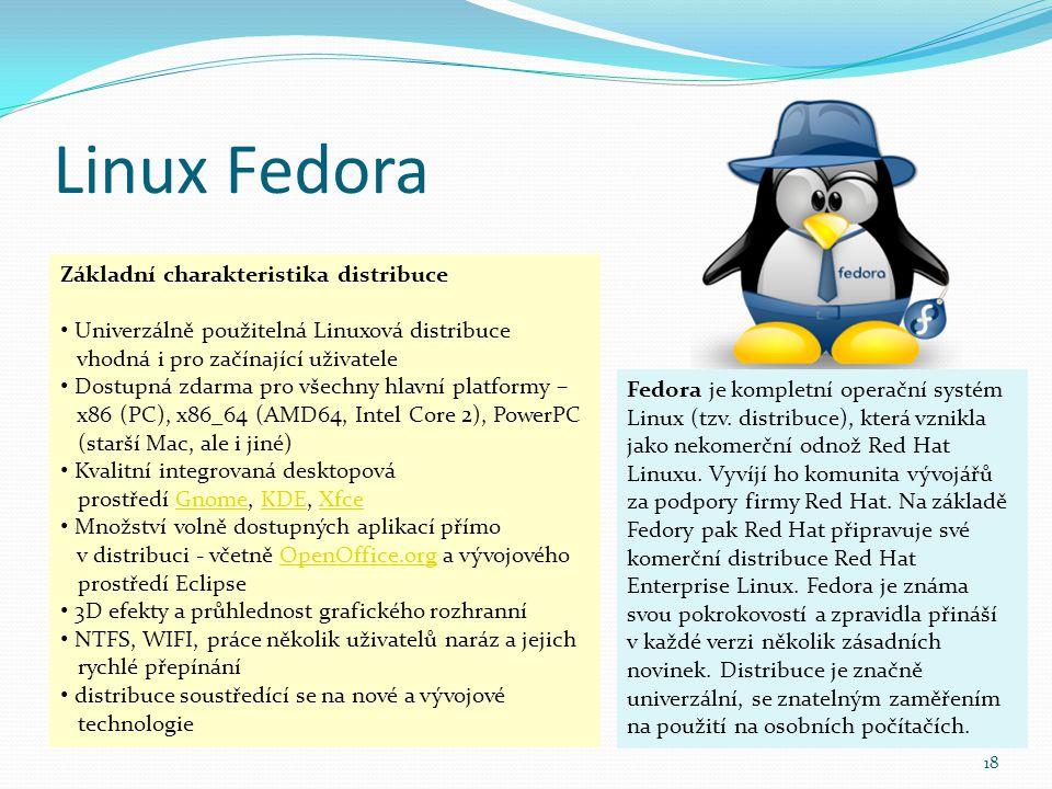 Linux Fedora 18 Fedora je kompletní operační systém Linux (tzv. distribuce), která vznikla jako nekomerční odnož Red Hat Linuxu. Vyvíjí ho komunita vý