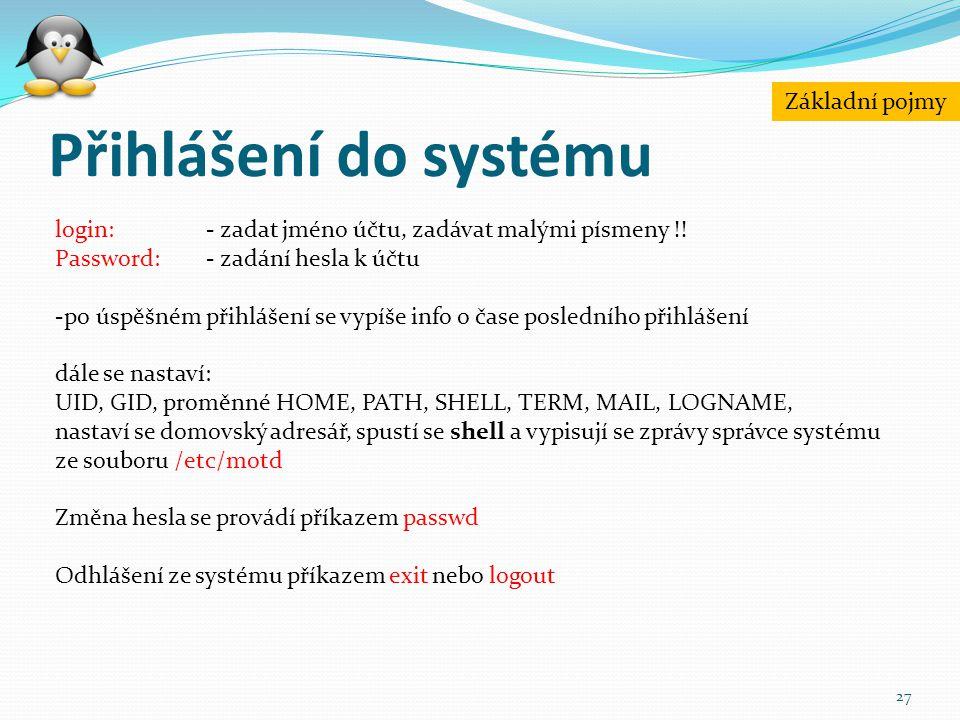 Přihlášení do systému 27 login: - zadat jméno účtu, zadávat malými písmeny !! Password: - zadání hesla k účtu -po úspěšném přihlášení se vypíše info o