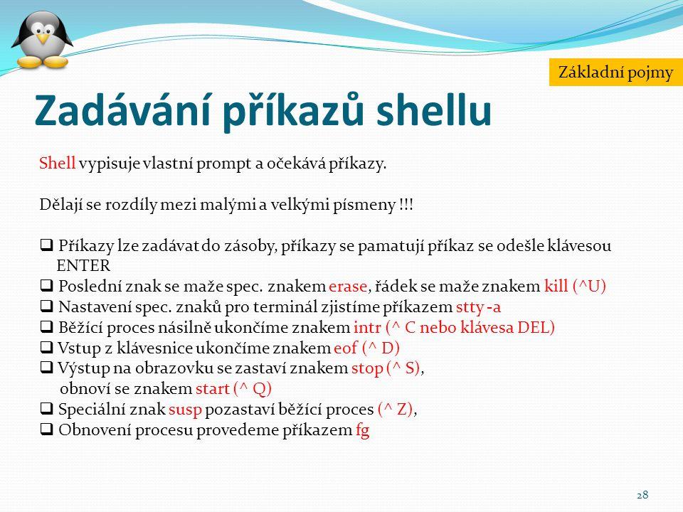 Zadávání příkazů shellu 28 Shell vypisuje vlastní prompt a očekává příkazy. Dělají se rozdíly mezi malými a velkými písmeny !!!  Příkazy lze zadávat