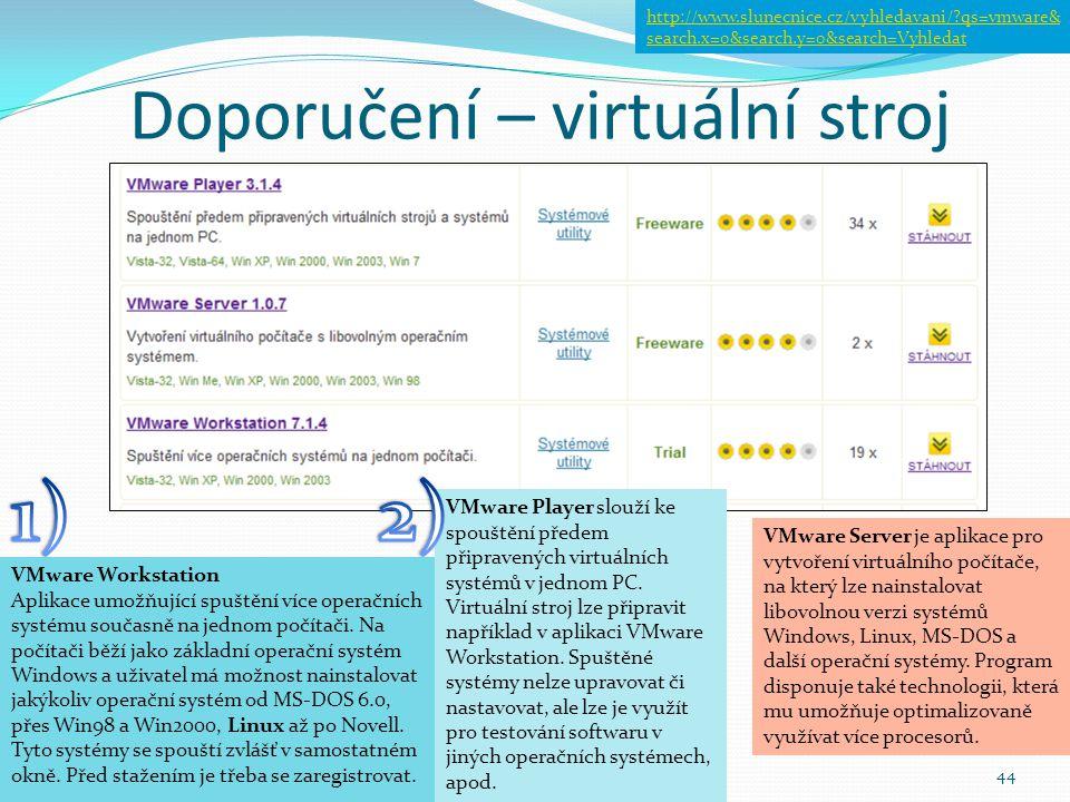 Doporučení – virtuální stroj 44 VMware Server je aplikace pro vytvoření virtuálního počítače, na který lze nainstalovat libovolnou verzi systémů Windo