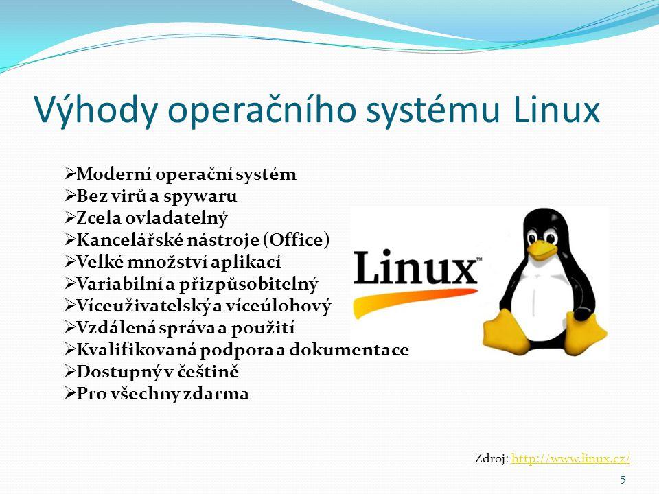 Výhody operačního systému Linux 5  Moderní operační systém  Bez virů a spywaru  Zcela ovladatelný  Kancelářské nástroje (Office)  Velké množství