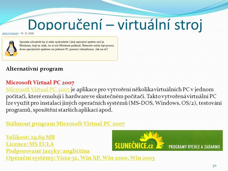 Doporučení – virtuální stroj 50 Alternativní program Microsoft Virtual PC 2007 Microsoft Virtual PC 2007 je aplikace pro vytvoření několika virtuálníc