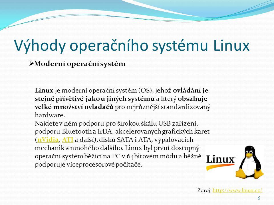 Výhody operačního systému Linux 6  Moderní operační systém Zdroj: http://www.linux.cz/http://www.linux.cz/ Linux je moderní operační systém (OS), jeh