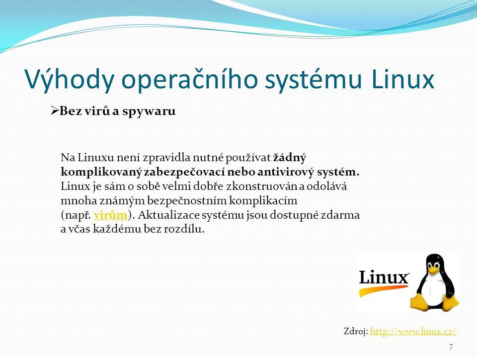Výhody operačního systému Linux 7  Bez virů a spywaru Zdroj: http://www.linux.cz/http://www.linux.cz/ Na Linuxu není zpravidla nutné používat žádný k
