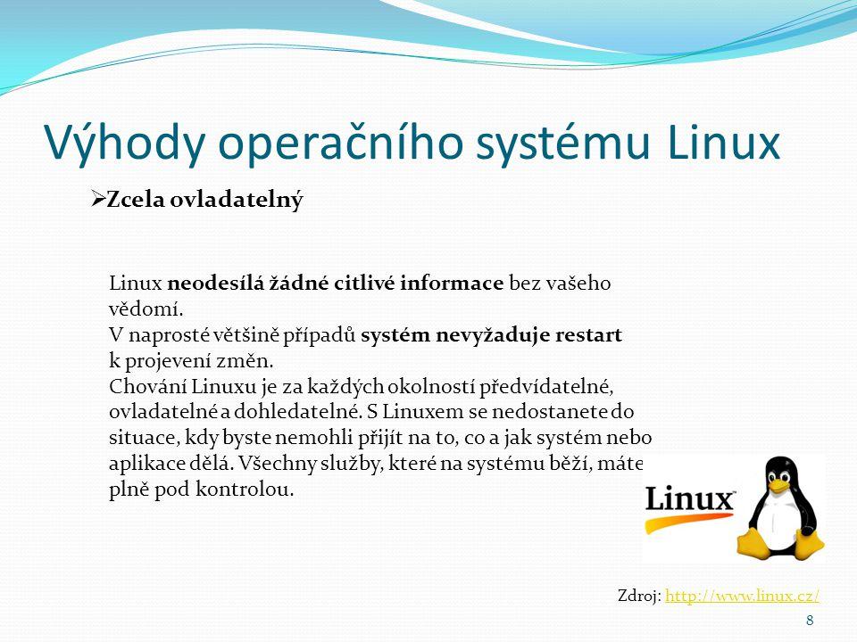Výhody operačního systému Linux 8  Zcela ovladatelný Zdroj: http://www.linux.cz/http://www.linux.cz/ Linux neodesílá žádné citlivé informace bez vaše