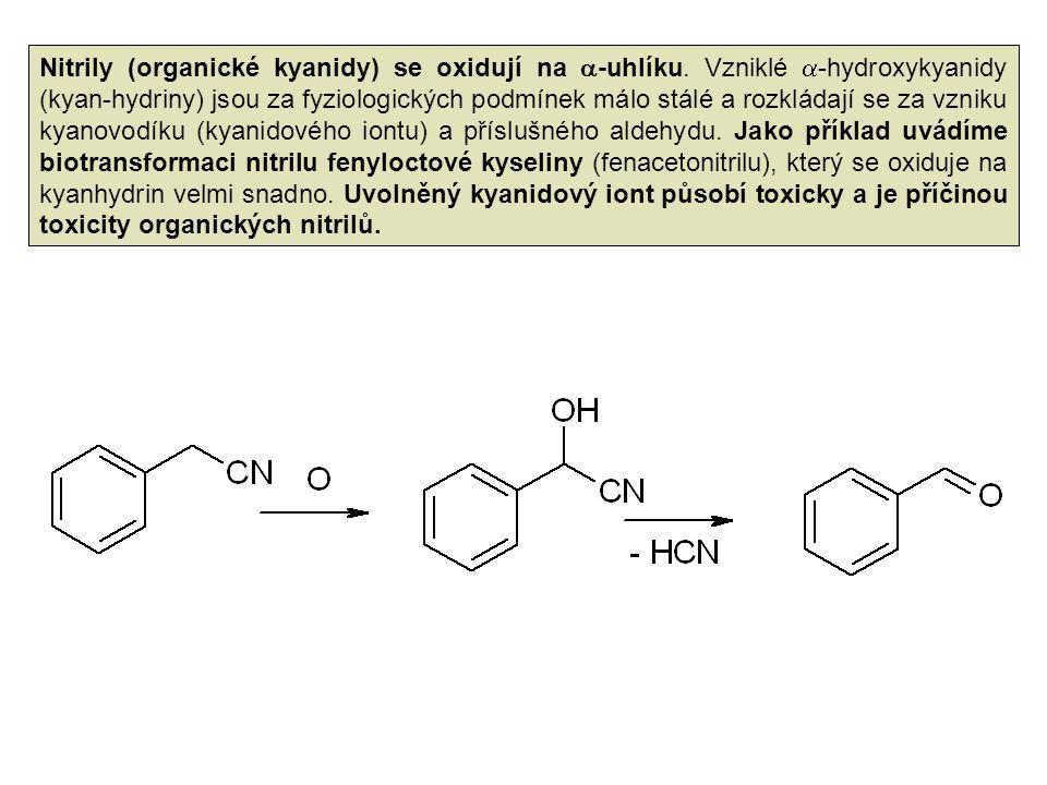 Nitrily (organické kyanidy) se oxidují na  -uhlíku. Vzniklé  -hydroxykyanidy (kyan-hydriny) jsou za fyziologických podmínek málo stálé a rozkládají
