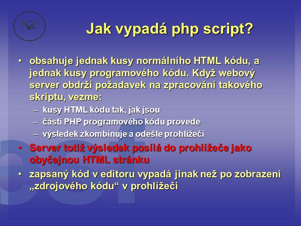 Jak vypadá php script? •obsahuje jednak kusy normálního HTML kódu, a jednak kusy programového kódu. Když webový server obdrží požadavek na zpracování