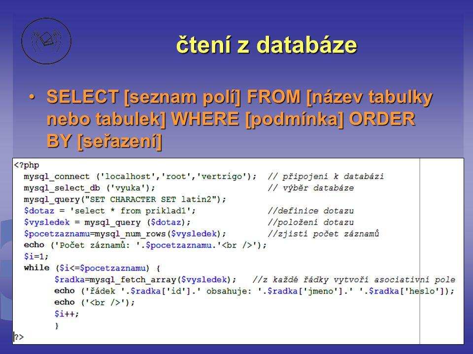 čtení z databáze •SELECT [seznam polí] FROM [název tabulky nebo tabulek] WHERE [podmínka] ORDER BY [seřazení]