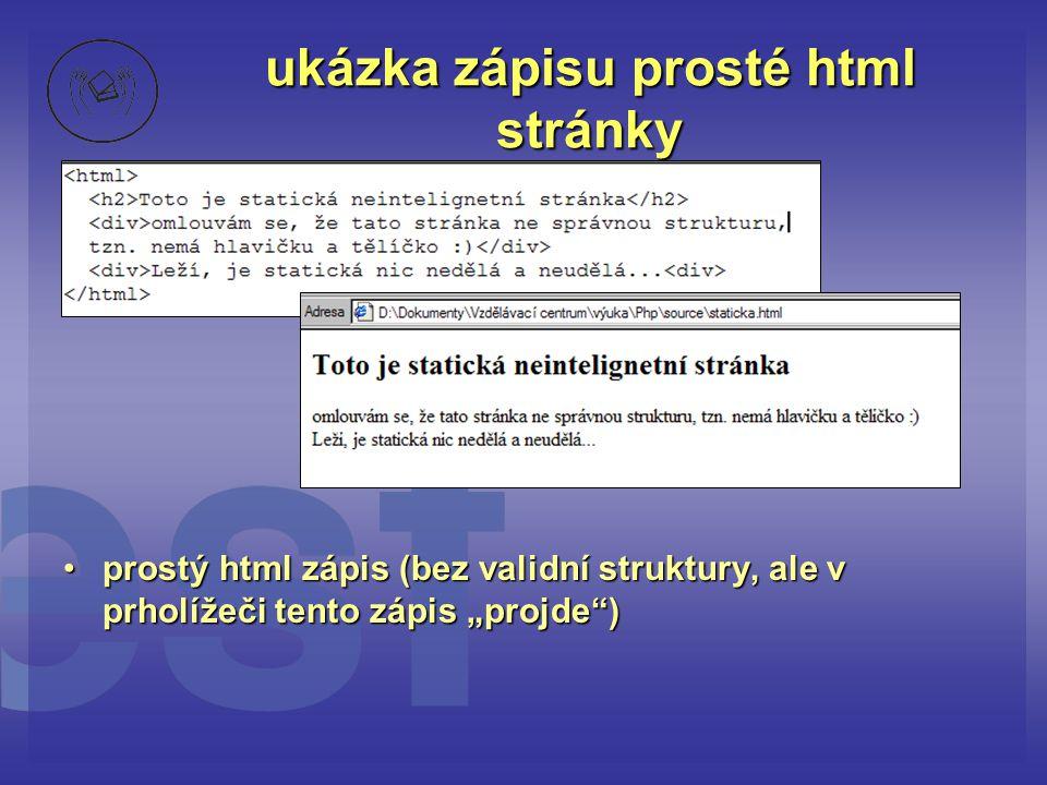 """ukázka zápisu prosté html stránky •prostý html zápis (bez validní struktury, ale v prholížeči tento zápis """"projde"""")"""