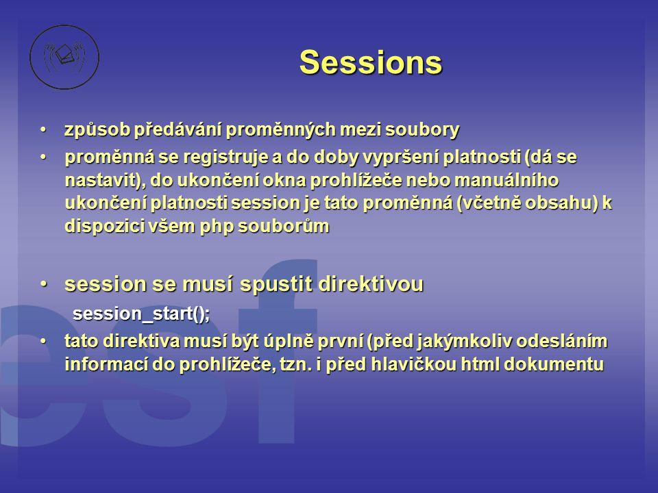 Sessions •způsob předávání proměnných mezi soubory •proměnná se registruje a do doby vypršení platnosti (dá se nastavit), do ukončení okna prohlížeče