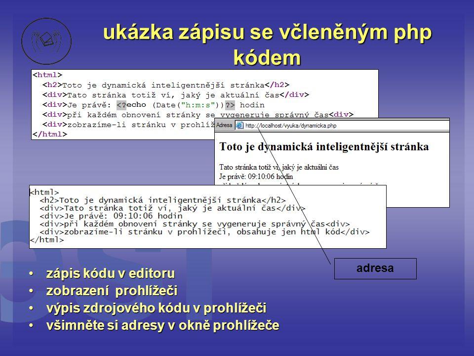 ukázka zápisu se včleněným php kódem •zápis kódu v editoru •zobrazení prohlížeči •výpis zdrojového kódu v prohlížeči •všimněte si adresy v okně prohlí