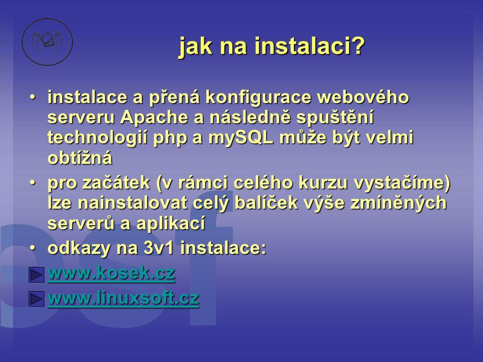 jak na instalaci? •instalace a přená konfigurace webového serveru Apache a následně spuštění technologií php a mySQL může být velmi obtížná •pro začát