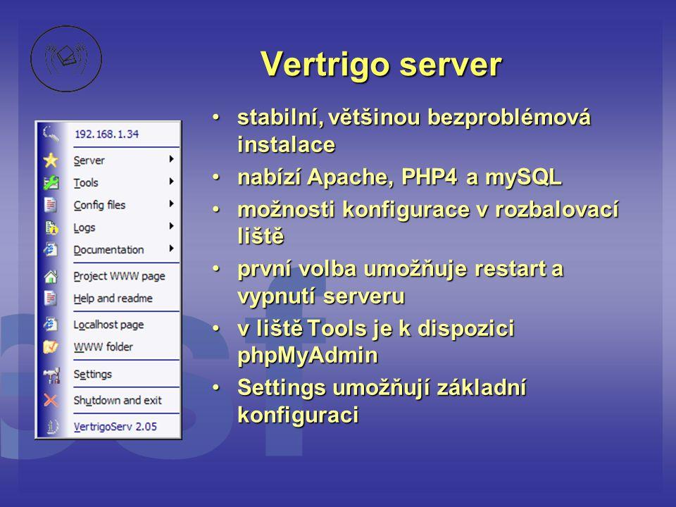 Vertrigo server •stabilní, většinou bezproblémová instalace •nabízí Apache, PHP4 a mySQL •možnosti konfigurace v rozbalovací liště •první volba umožňu