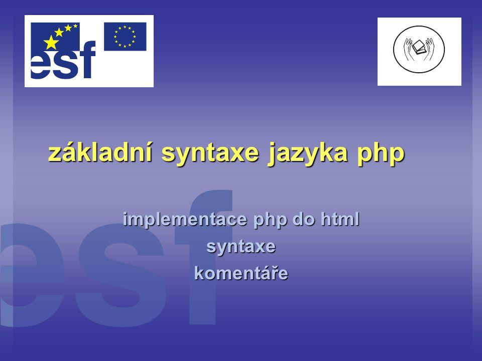základní syntaxe jazyka php implementace php do html syntaxekomentáře