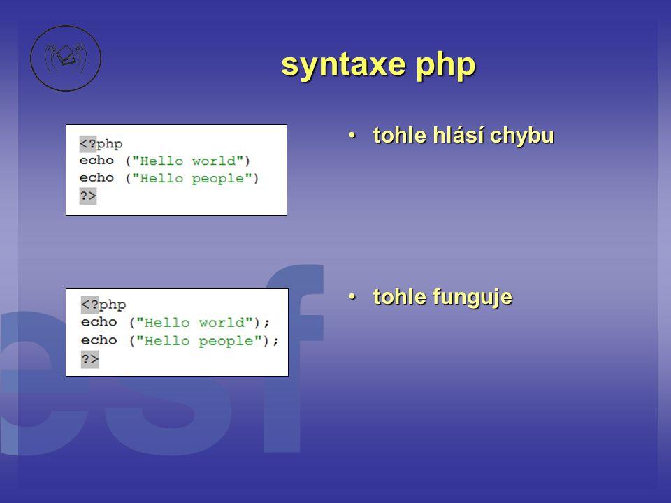 syntaxe php •tohle hlásí chybu •tohle funguje