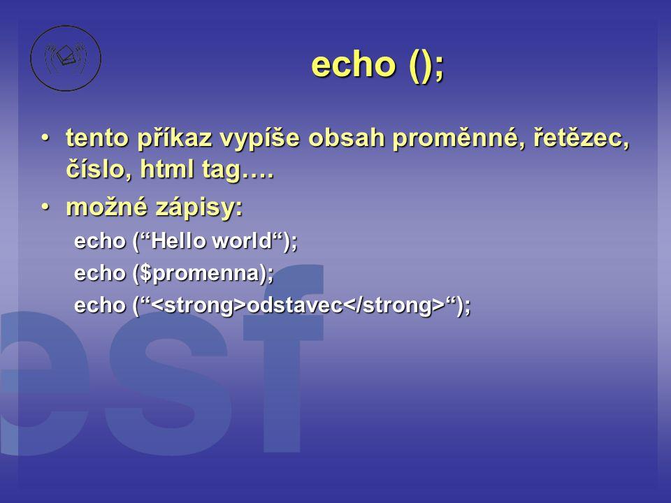 """echo (); •tento příkaz vypíše obsah proměnné, řetězec, číslo, html tag…. •možné zápisy: echo (""""Hello world""""); echo ($promenna); echo ("""" odstavec """");"""