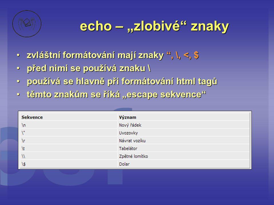 """echo – """"zlobivé"""" znaky •zvláštní formátování mají znaky """", \, <, $ •před nimi se používá znaku \ •používá se hlavně při formátování html tagů •těmto z"""