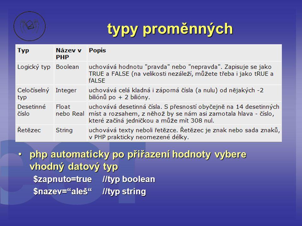 """typy proměnných •php automaticky po přiřazení hodnoty vybere vhodný datový typ $zapnuto=true //typ boolean $nazev=""""aleš"""" //typ string"""