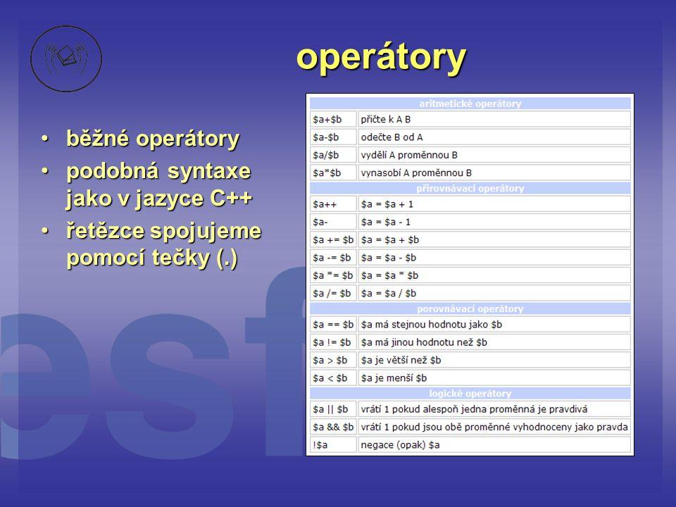 operátory •běžné operátory •podobná syntaxe jako v jazyce C++ •řetězce spojujeme pomocí tečky (.)