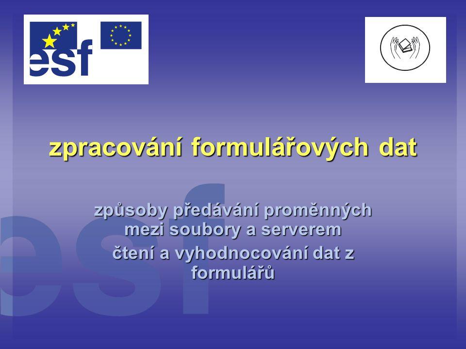 zpracování formulářových dat způsoby předávání proměnných mezi soubory a serverem čtení a vyhodnocování dat z formulářů