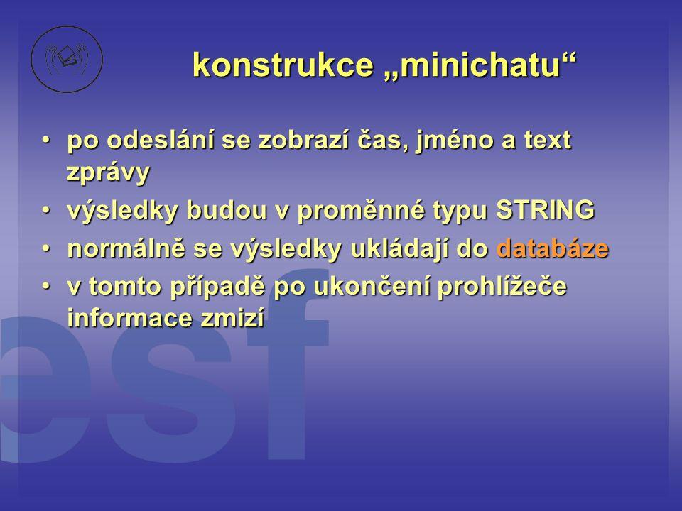 """konstrukce """"minichatu"""" •po odeslání se zobrazí čas, jméno a text zprávy •výsledky budou v proměnné typu STRING •normálně se výsledky ukládají do datab"""