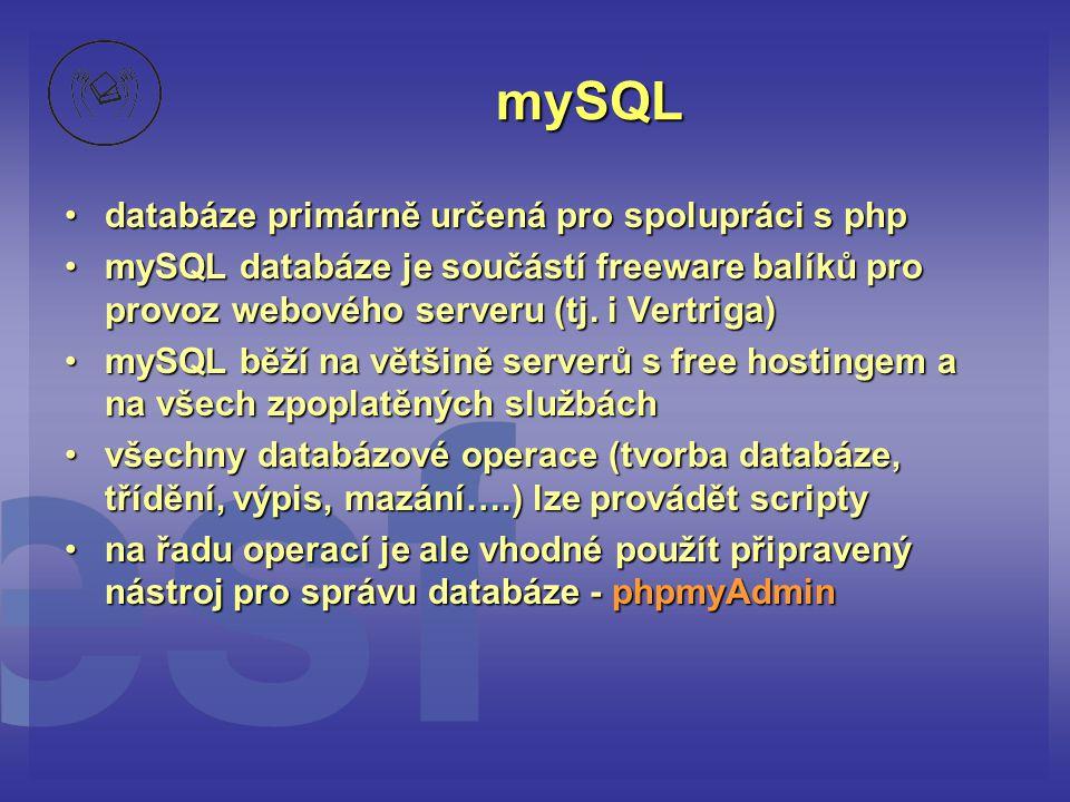 mySQL •databáze primárně určená pro spolupráci s php •mySQL databáze je součástí freeware balíků pro provoz webového serveru (tj. i Vertriga) •mySQL b