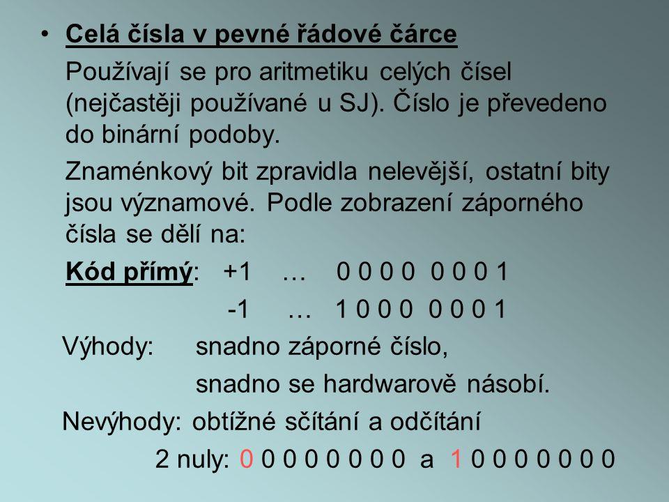 •Celá čísla v pevné řádové čárce Používají se pro aritmetiku celých čísel (nejčastěji používané u SJ).