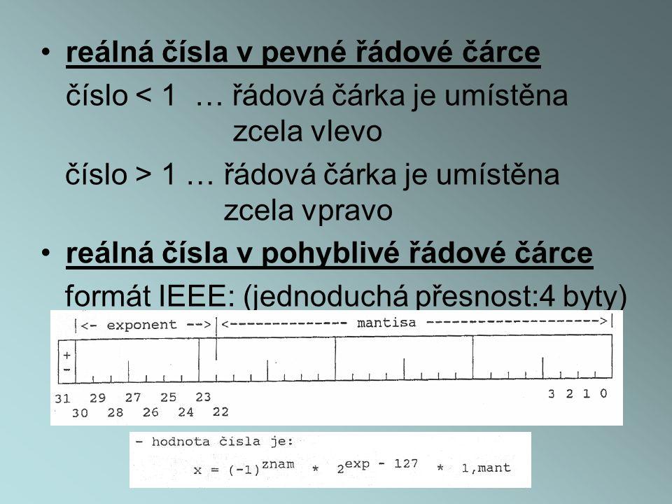 •reálná čísla v pevné řádové čárce číslo < 1 … řádová čárka je umístěna zcela vlevo číslo > 1 … řádová čárka je umístěna zcela vpravo •reálná čísla v pohyblivé řádové čárce formát IEEE: (jednoduchá přesnost:4 byty)