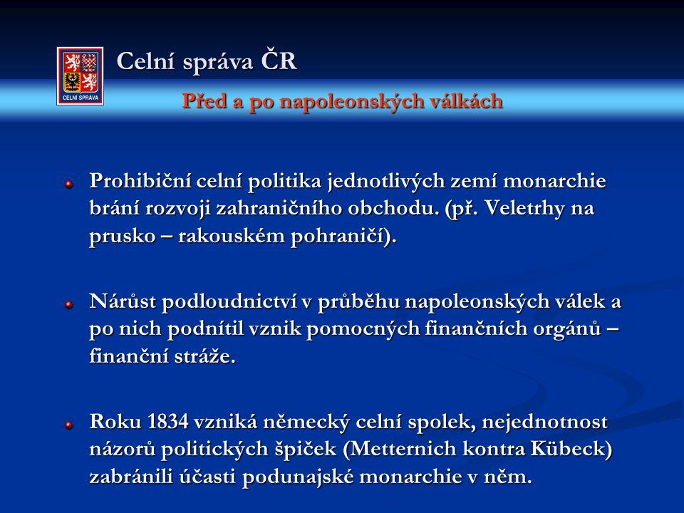 Před a po napoleonských válkách Celní správa ČR Prohibiční celní politika jednotlivých zemí monarchie brání rozvoji zahraničního obchodu.
