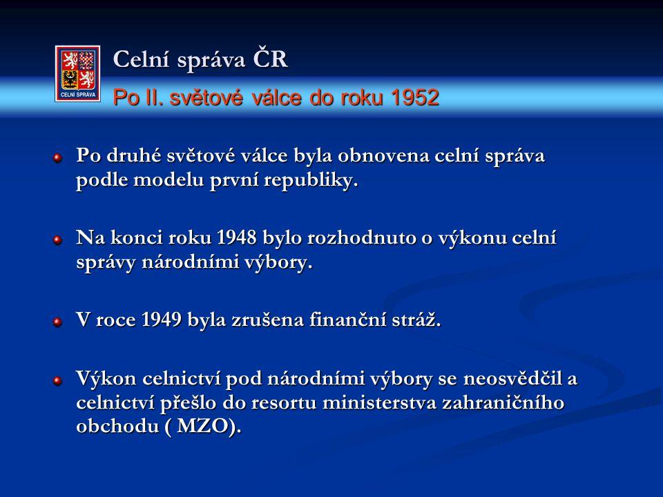 Celní správa ČR Po II. světové válce do roku 1952 Po II. světové válce do roku 1952 Po druhé světové válce byla obnovena celní správa podle modelu prv
