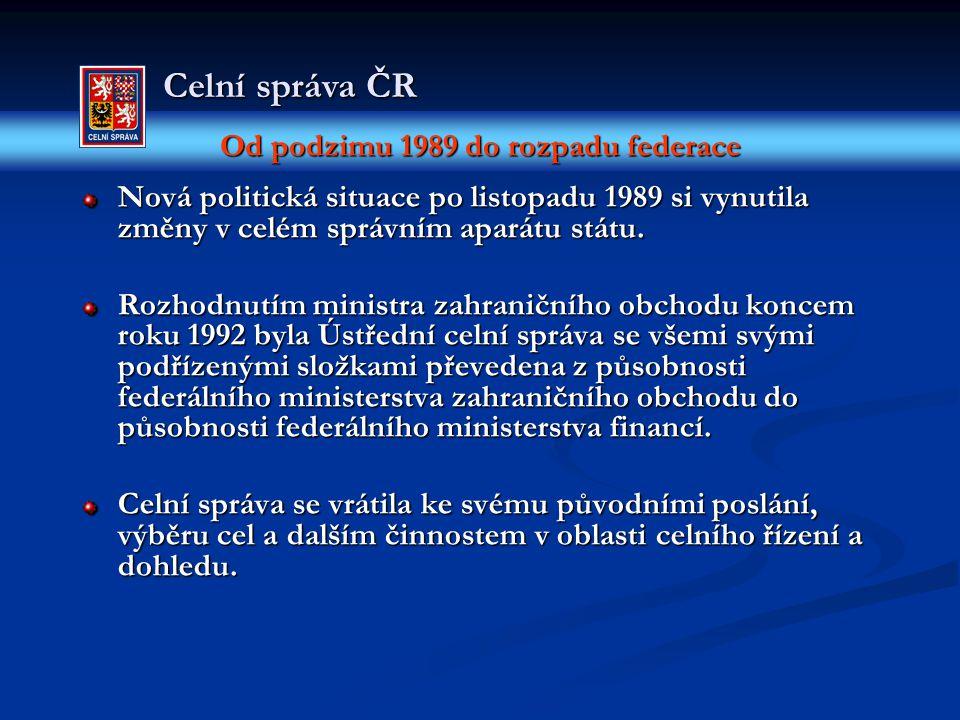 Od podzimu 1989 do rozpadu federace Celní správa ČR Nová politická situace po listopadu 1989 si vynutila změny v celém správním aparátu státu. Rozhodn
