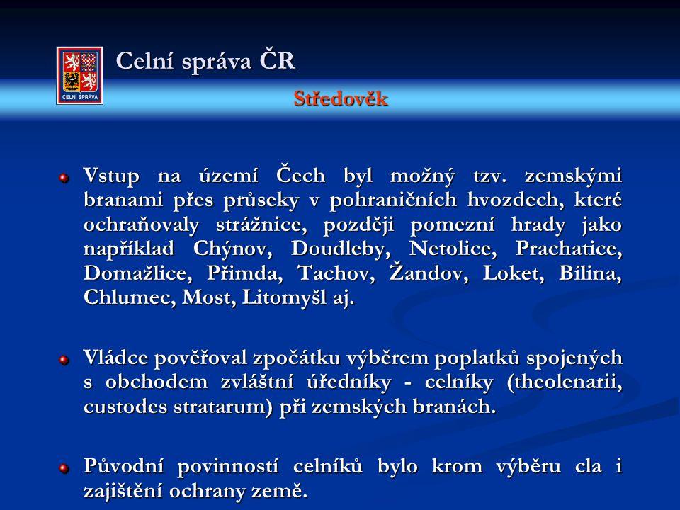 Středověk Celní správa ČR Vstup na území Čech byl možný tzv. zemskými branami přes průseky v pohraničních hvozdech, které ochraňovaly strážnice, pozdě