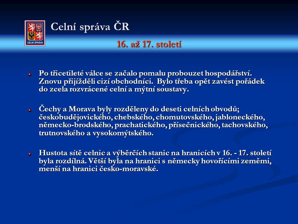 16. až 17. století Celní správa ČR Po třicetileté válce se začalo pomalu probouzet hospodářství. Znovu přijížděli cizí obchodníci. Bylo třeba opět zav
