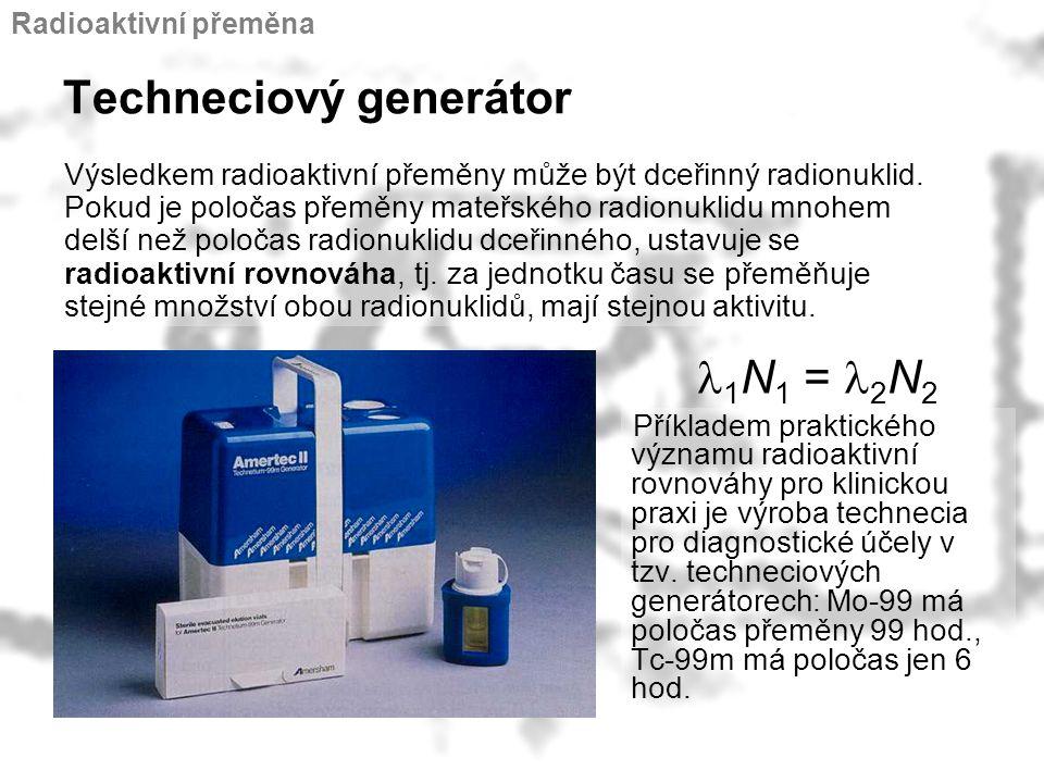 Techneciový generátor Příkladem praktického významu radioaktivní rovnováhy pro klinickou praxi je výroba technecia pro diagnostické účely v tzv. techn