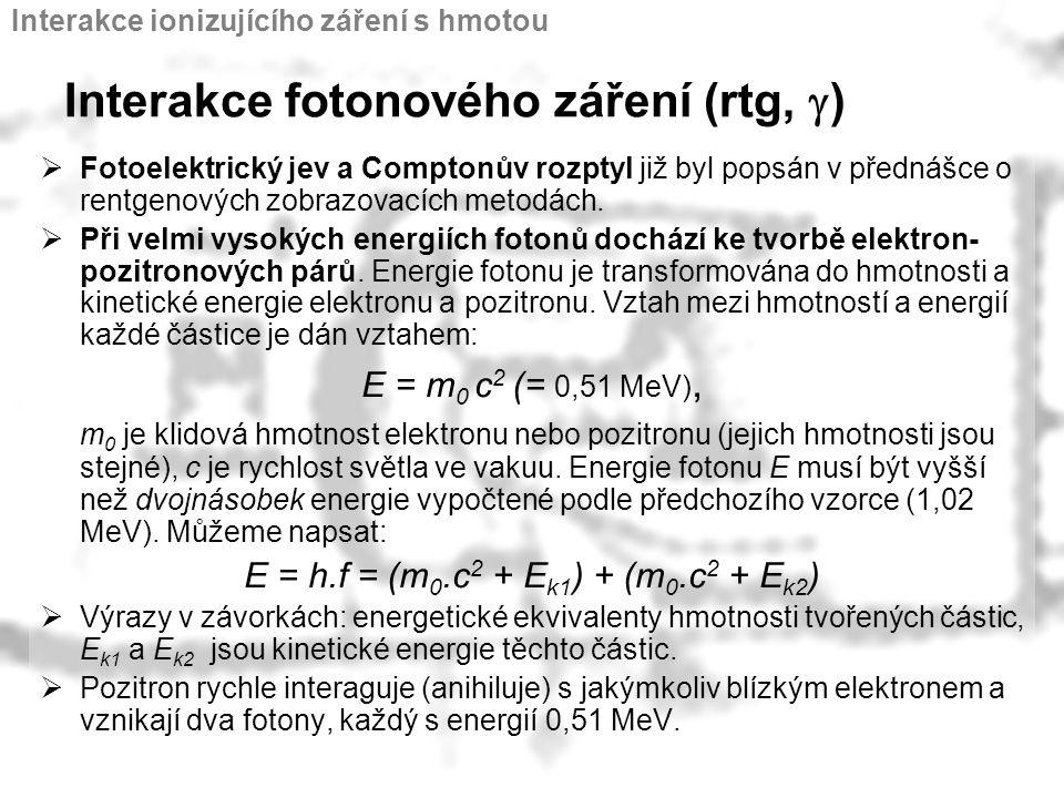 Interakce fotonového záření (rtg,  )  Fotoelektrický jev a Comptonův rozptyl již byl popsán v přednášce o rentgenových zobrazovacích metodách.  Při