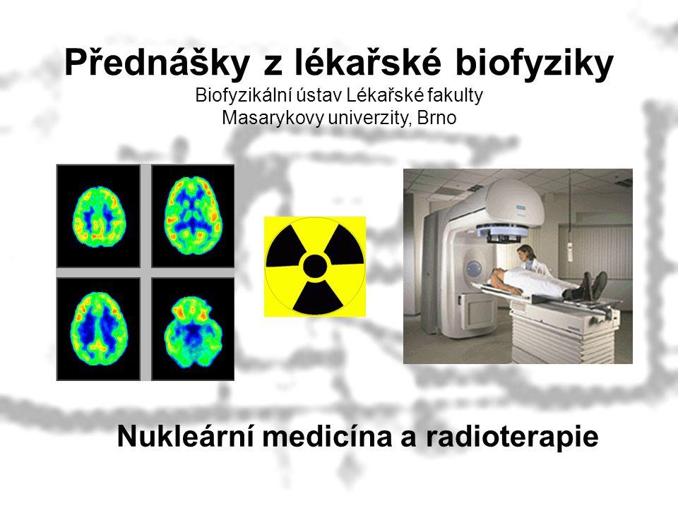Nukleární medicína a radioterapie Přednášky z lékařské biofyziky Biofyzikální ústav Lékařské fakulty Masarykovy univerzity, Brno