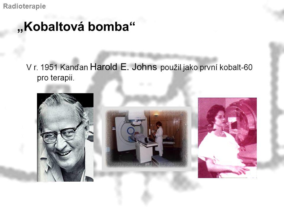 """""""Kobaltová bomba"""" V r. 1951 Kanďan Harold E. Johns použil jako první kobalt-60 pro terapii. Radioterapie"""