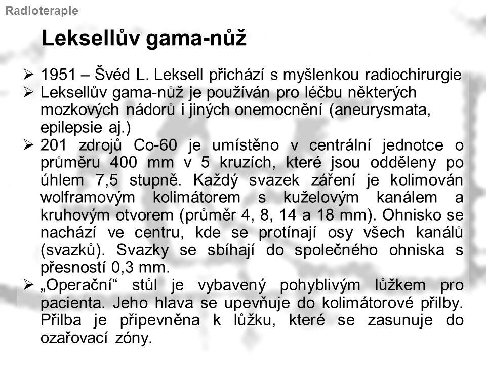 Leksellův gama-nůž  1951 – Švéd L. Leksell přichází s myšlenkou radiochirurgie  Leksellův gama-nůž je používán pro léčbu některých mozkových nádorů