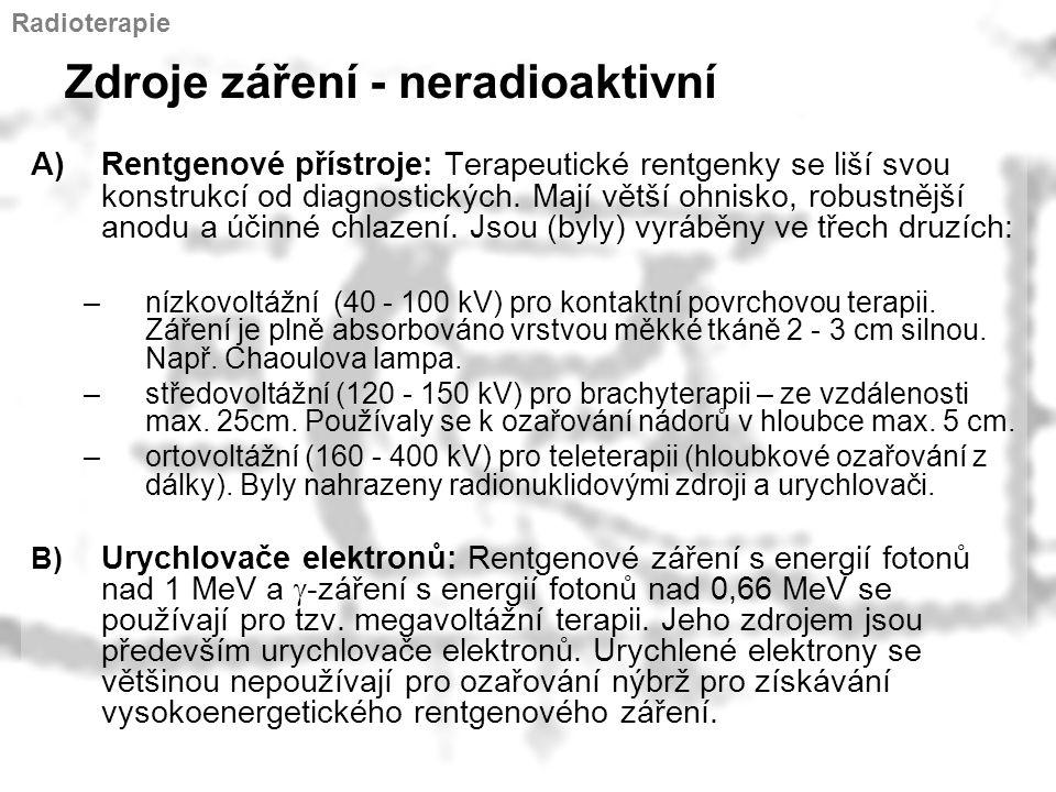 Zdroje záření - neradioaktivní A)Rentgenové přístroje: Terapeutické rentgenky se liší svou konstrukcí od diagnostických. Mají větší ohnisko, robustněj