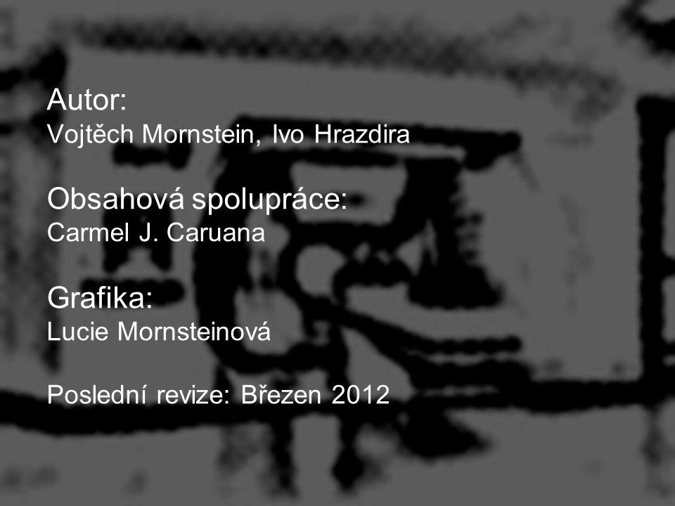 Autor: Vojtěch Mornstein, Ivo Hrazdira Obsahová spolupráce: Carmel J. Caruana Grafika: Lucie Mornsteinová Poslední revize: Březen 2012
