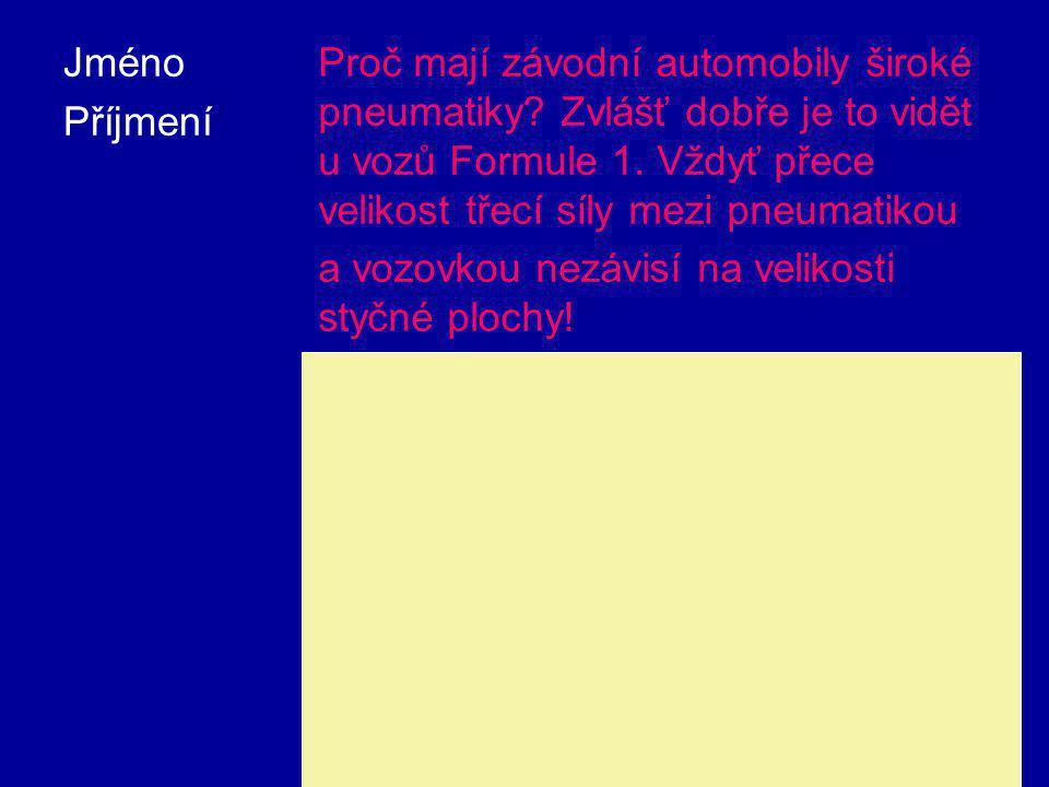 Jméno Příjmení Proč mají závodní automobily široké pneumatiky? Zvlášť dobře je to vidět u vozů Formule 1. Vždyť přece velikost třecí síly mezi pneumat