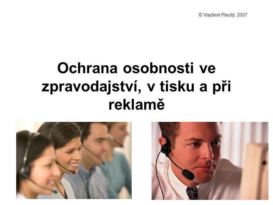 Ochrana osobnosti ve zpravodajství, v tisku a při reklamě © Vladimír Plecitý, 2007