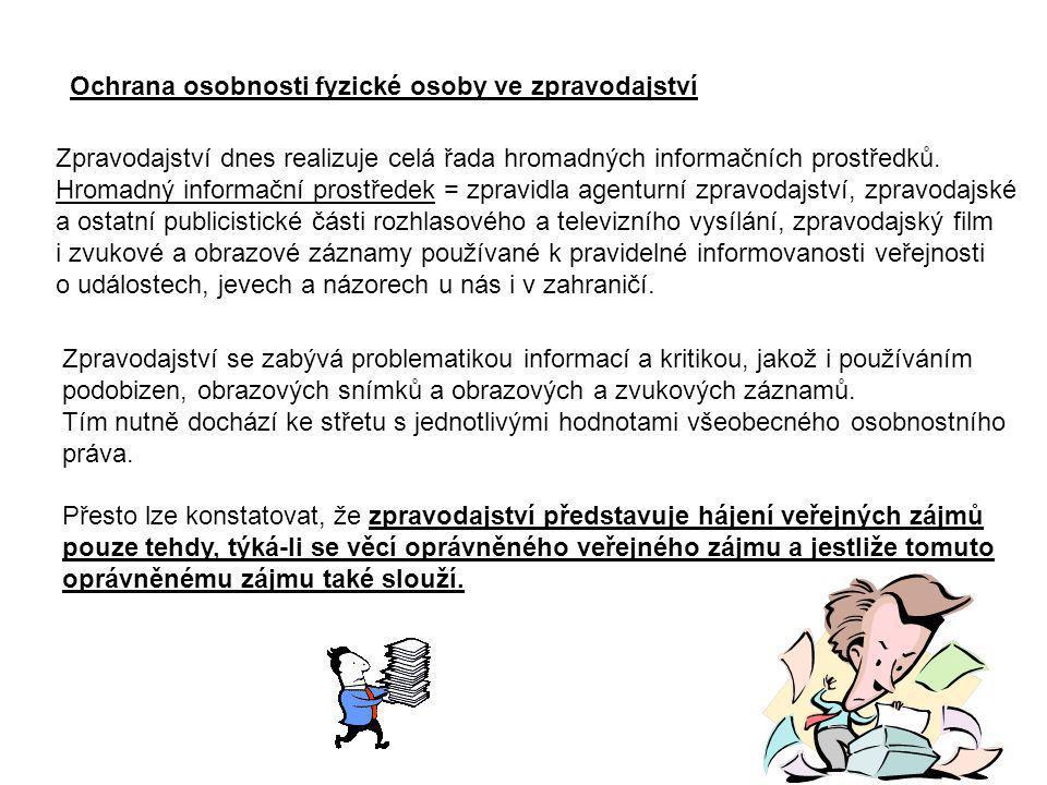 Ochrana osobnosti fyzické osoby ve zpravodajství Zpravodajství dnes realizuje celá řada hromadných informačních prostředků. Hromadný informační prostř