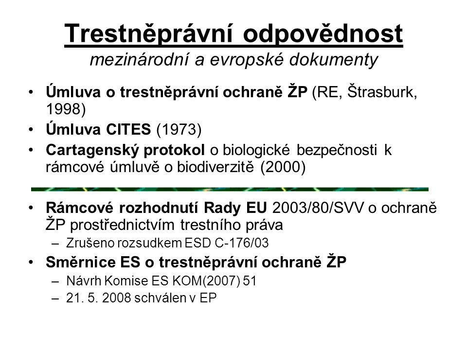 Trestněprávní odpovědnost mezinárodní a evropské dokumenty •Úmluva o trestněprávní ochraně ŽP (RE, Štrasburk, 1998) •Úmluva CITES (1973) •Cartagenský