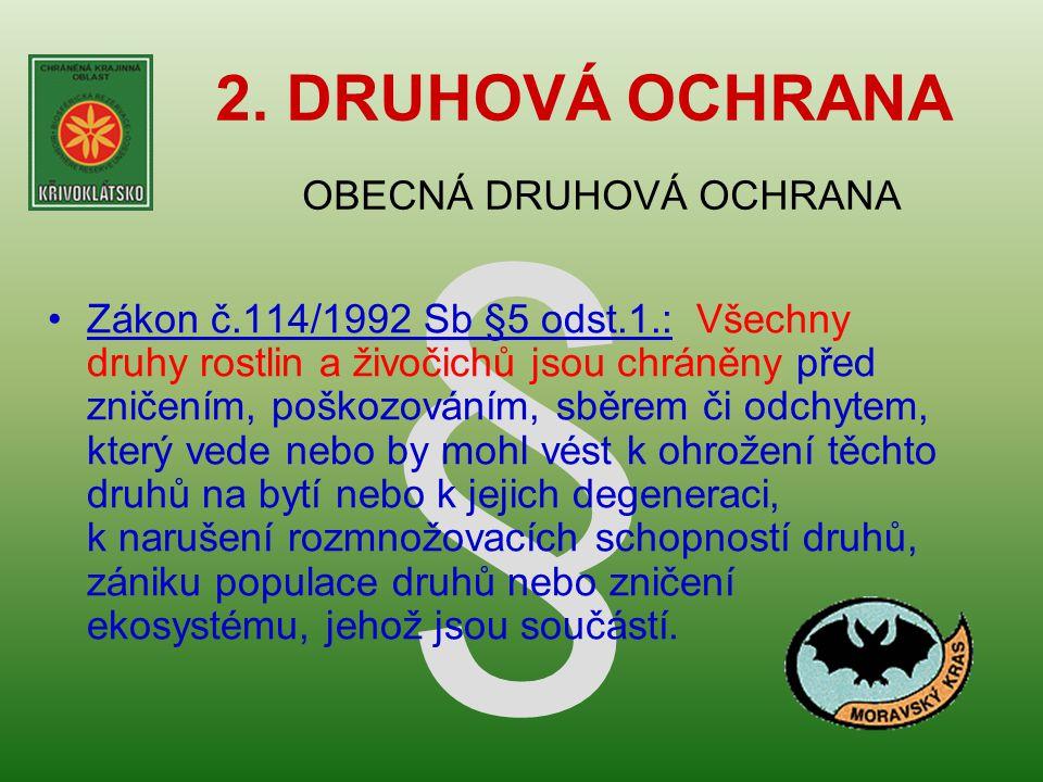 § 2. DRUHOVÁ OCHRANA OBECNÁ DRUHOVÁ OCHRANA •Zákon č.114/1992 Sb §5 odst.1.: Všechny druhy rostlin a živočichů jsou chráněny před zničením, poškozován