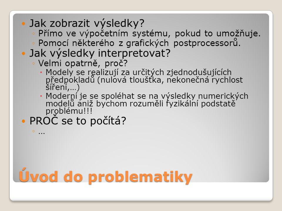 Úvod do problematiky  Jak zobrazit výsledky.◦Přímo ve výpočetním systému, pokud to umožňuje.
