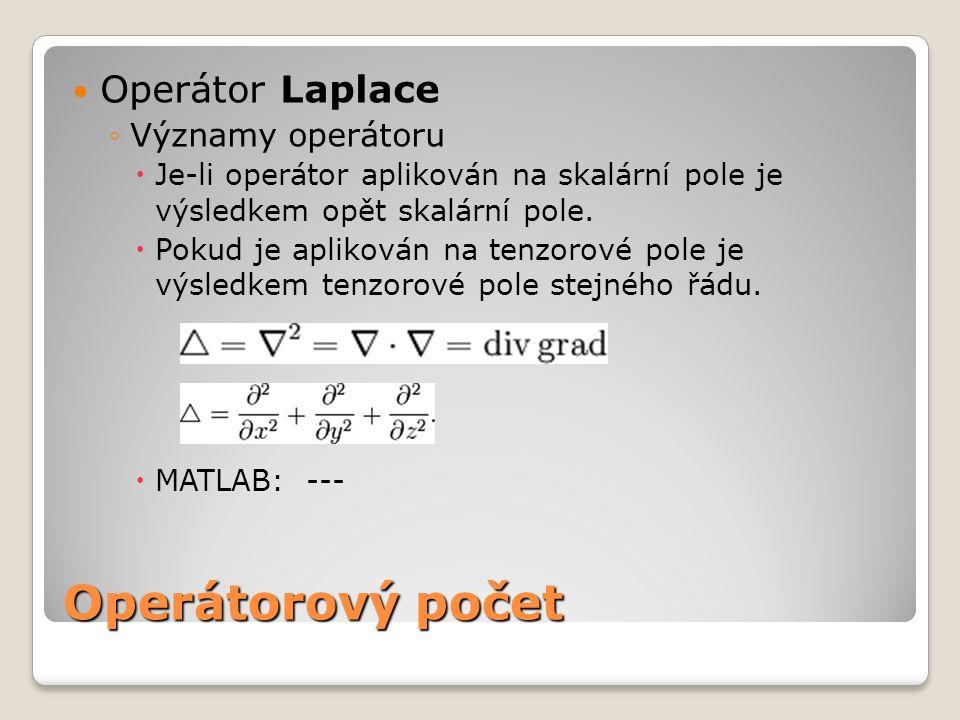 Operátorový počet  Operátor Laplace ◦Významy operátoru  Je-li operátor aplikován na skalární pole je výsledkem opět skalární pole.