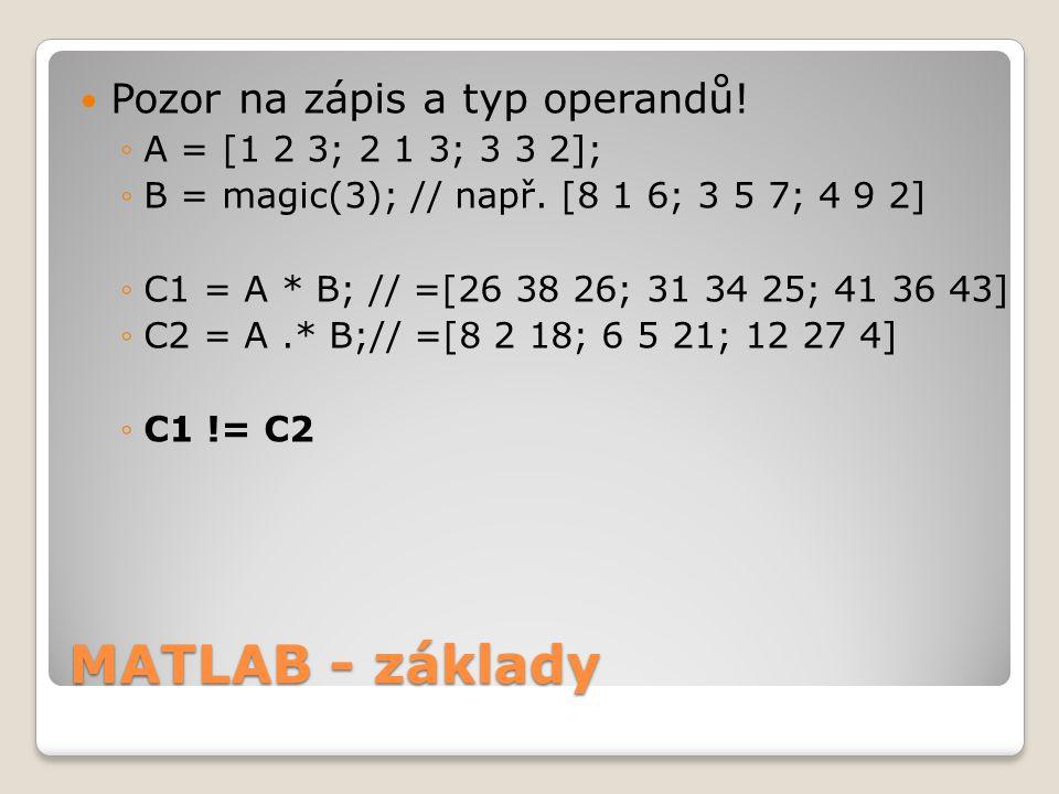MATLAB - základy  Pozor na zápis a typ operandů.